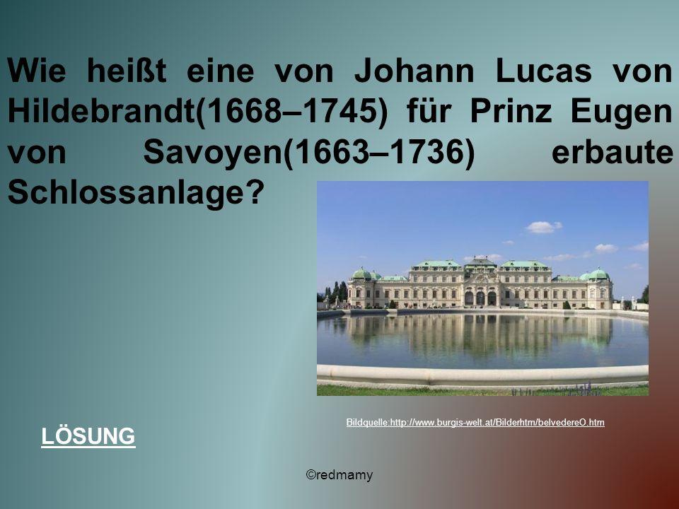 Wie heißt eine von Johann Lucas von Hildebrandt(1668–1745) für Prinz Eugen von Savoyen(1663–1736) erbaute Schlossanlage? LÖSUNG ©redmamy Bildquelle:ht