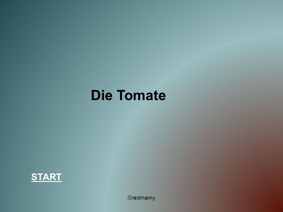 Die Tomate START ©redmamy