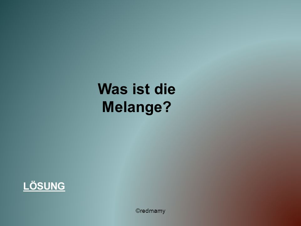 Was ist die Melange? LÖSUNG ©redmamy