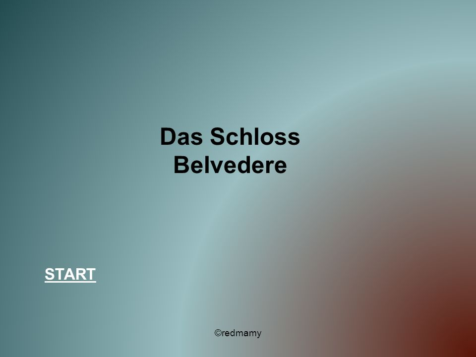Das Schloss Belvedere START ©redmamy