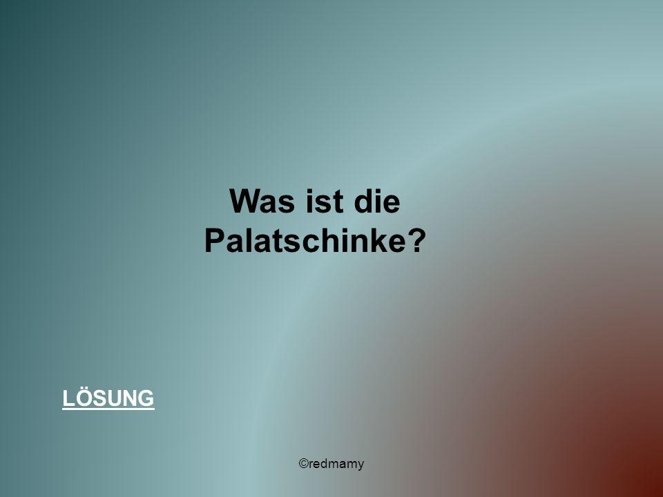Was ist die Palatschinke? LÖSUNG ©redmamy