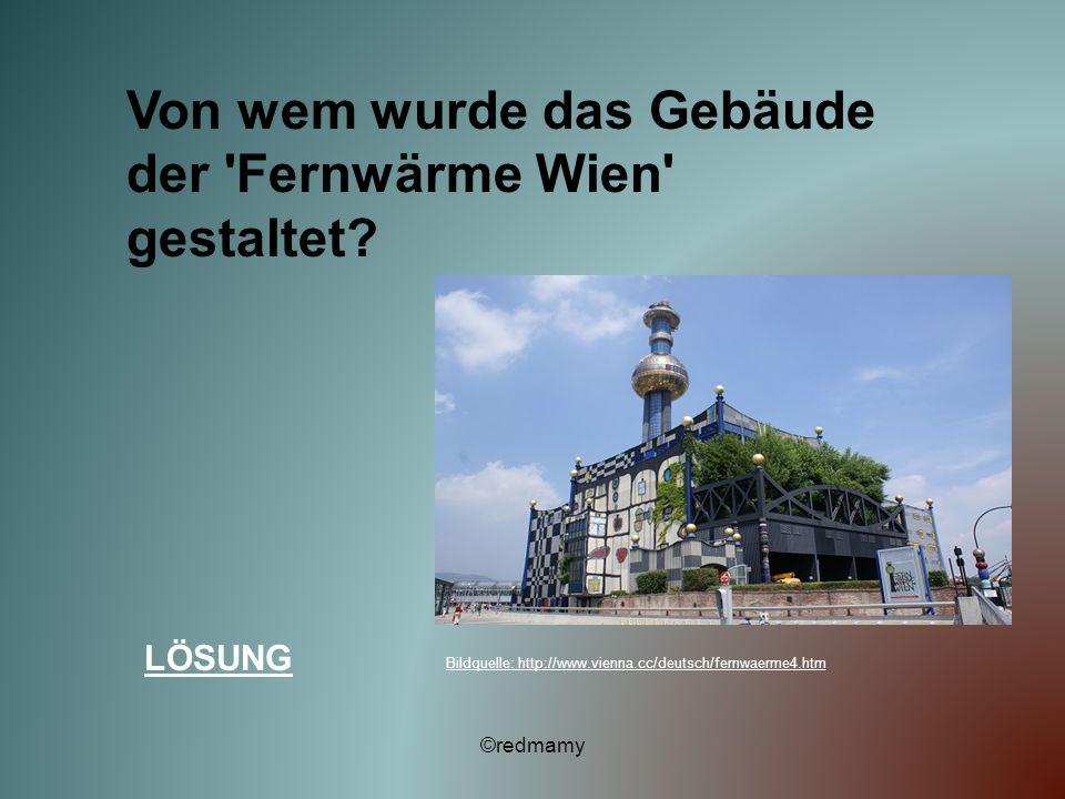 Von wem wurde das Gebäude der 'Fernwärme Wien' gestaltet? LÖSUNG ©redmamy Bildquelle: http://www.vienna.cc/deutsch/fernwaerme4.htm