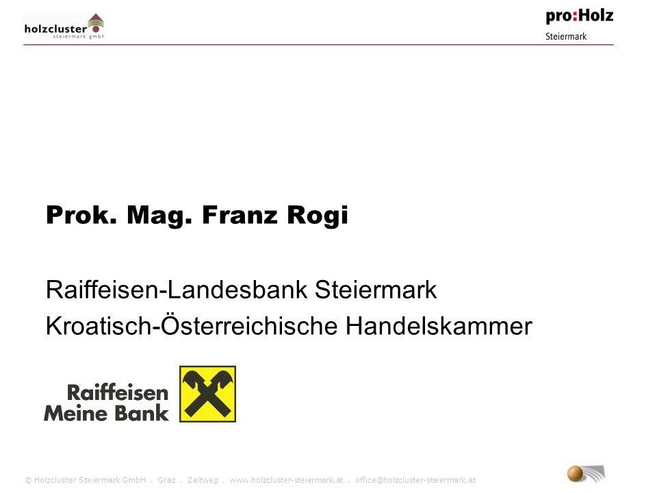© Holzcluster Steiermark GmbH. Graz. Zeltweg. www.holzcluster-steiermark.at. office@holzcluster-steiermark.at Prok. Mag. Franz Rogi Raiffeisen-Landesb