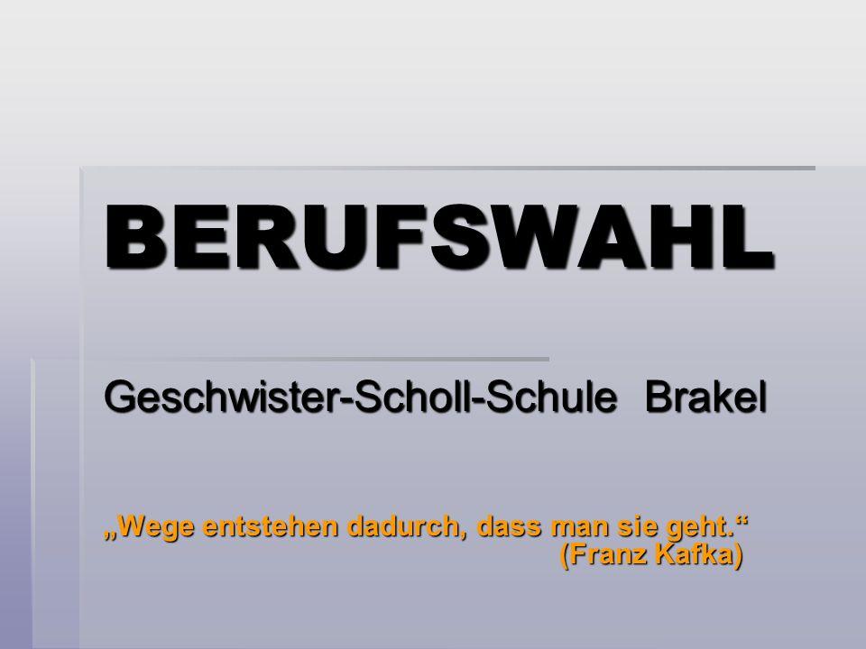 BERUFSWAHL Geschwister-Scholl-Schule Brakel Wege entstehen dadurch, dass man sie geht. (Franz Kafka)