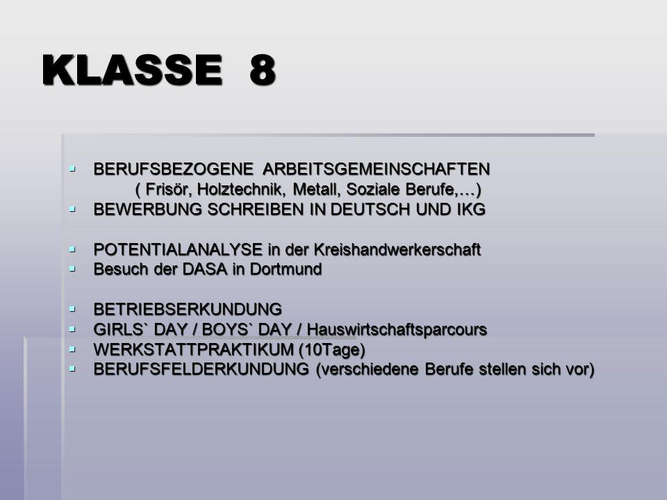 KLASSE 8 BERUFSBEZOGENE ARBEITSGEMEINSCHAFTEN BERUFSBEZOGENE ARBEITSGEMEINSCHAFTEN ( Frisör, Holztechnik, Metall, Soziale Berufe,…) BEWERBUNG SCHREIBE