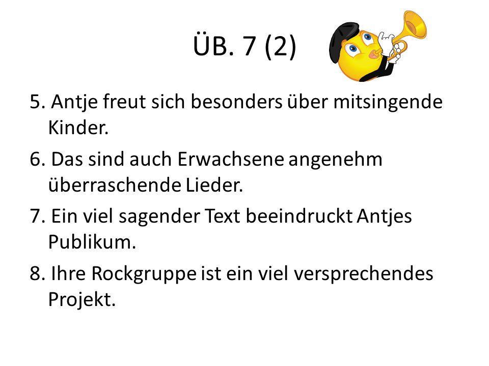 ÜB. 7 (2) 5. Antje freut sich besonders über mitsingende Kinder.