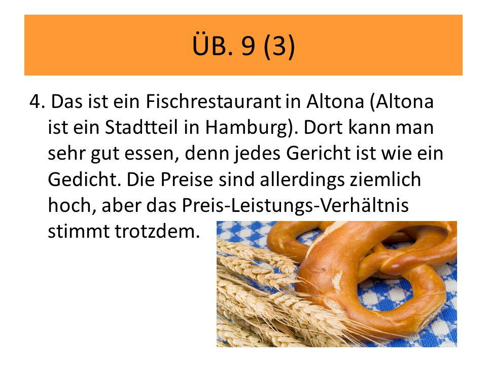 ÜB.9 (3) 4. Das ist ein Fischrestaurant in Altona (Altona ist ein Stadtteil in Hamburg).