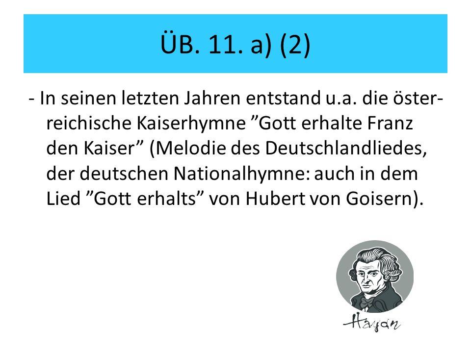 ÜB. 11. a) (2) - In seinen letzten Jahren entstand u.a.
