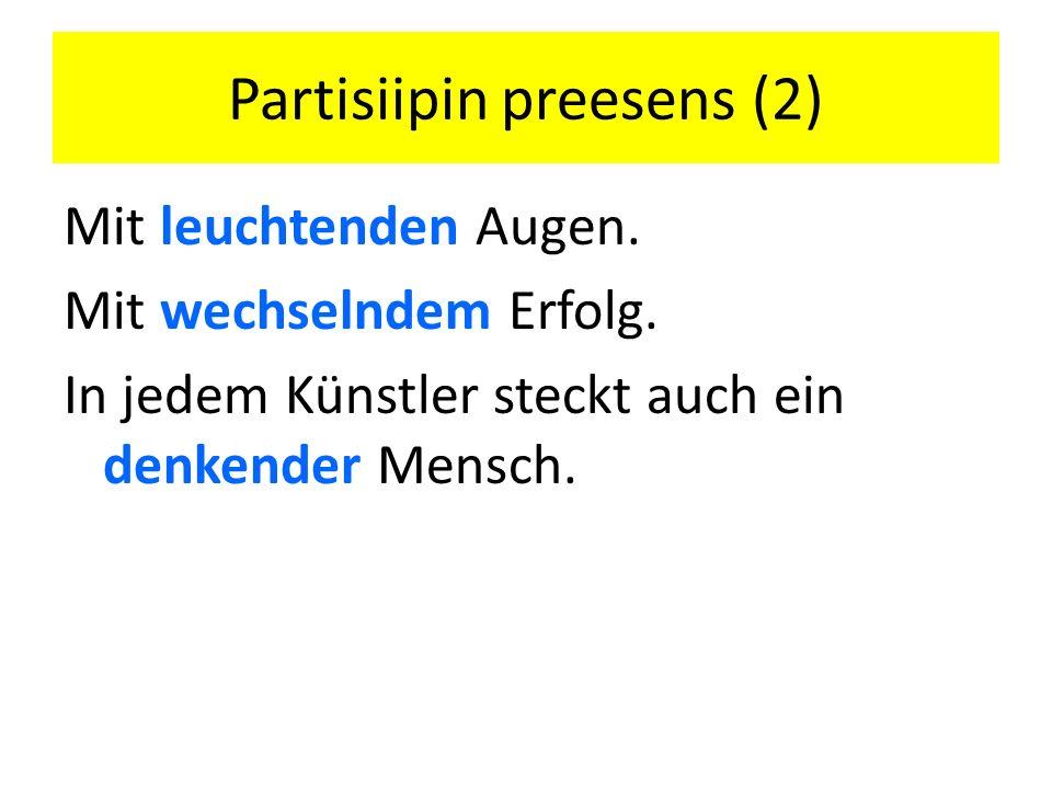 Partisiipin preesens (2) Mit leuchtenden Augen. Mit wechselndem Erfolg.