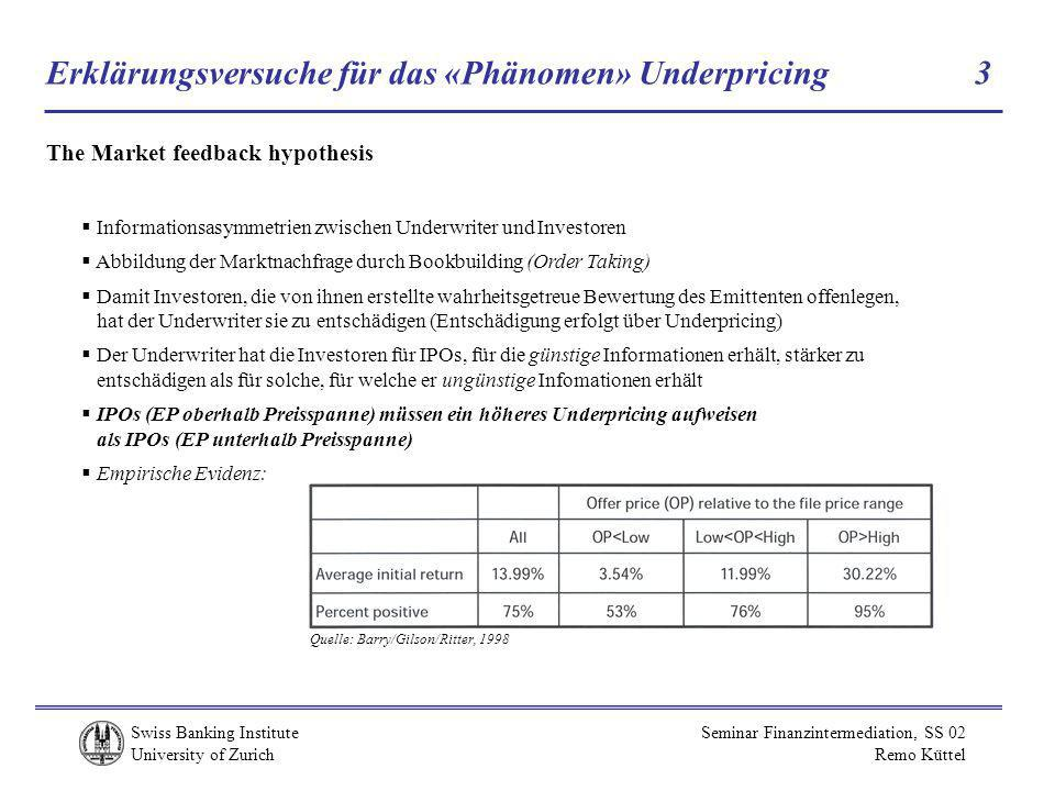 Swiss Banking Institute University of Zurich Seminar Finanzintermediation, SS 02 Remo Küttel Erklärungsversuche für das «Phänomen» Underpricing 3 The