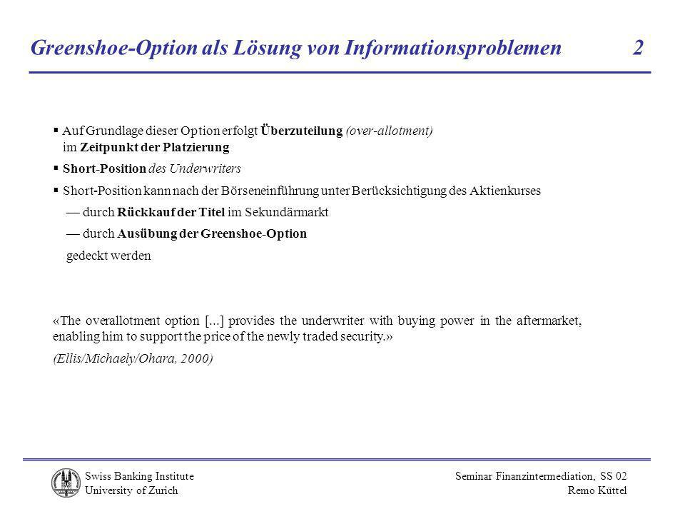 Swiss Banking Institute University of Zurich Seminar Finanzintermediation, SS 02 Remo Küttel Greenshoe-Option als Lösung von Informationsproblemen 2 A