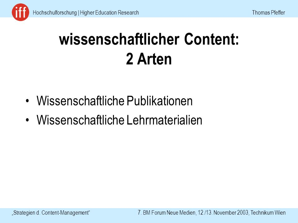 Hochschulforschung | Higher Education Research Thomas Pfeffer Strategien d. Content-Management 7. BM Forum Neue Medien, 12./13. November 2003, Technik