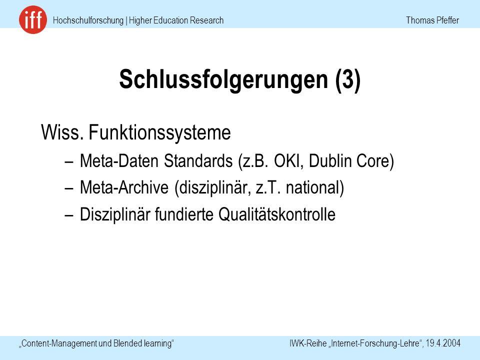 Hochschulforschung | Higher Education Research Thomas Pfeffer Content-Management und Blended learning IWK-Reihe Internet-Forschung-Lehre, 19.4.2004 Schlussfolgerungen (3) Wiss.