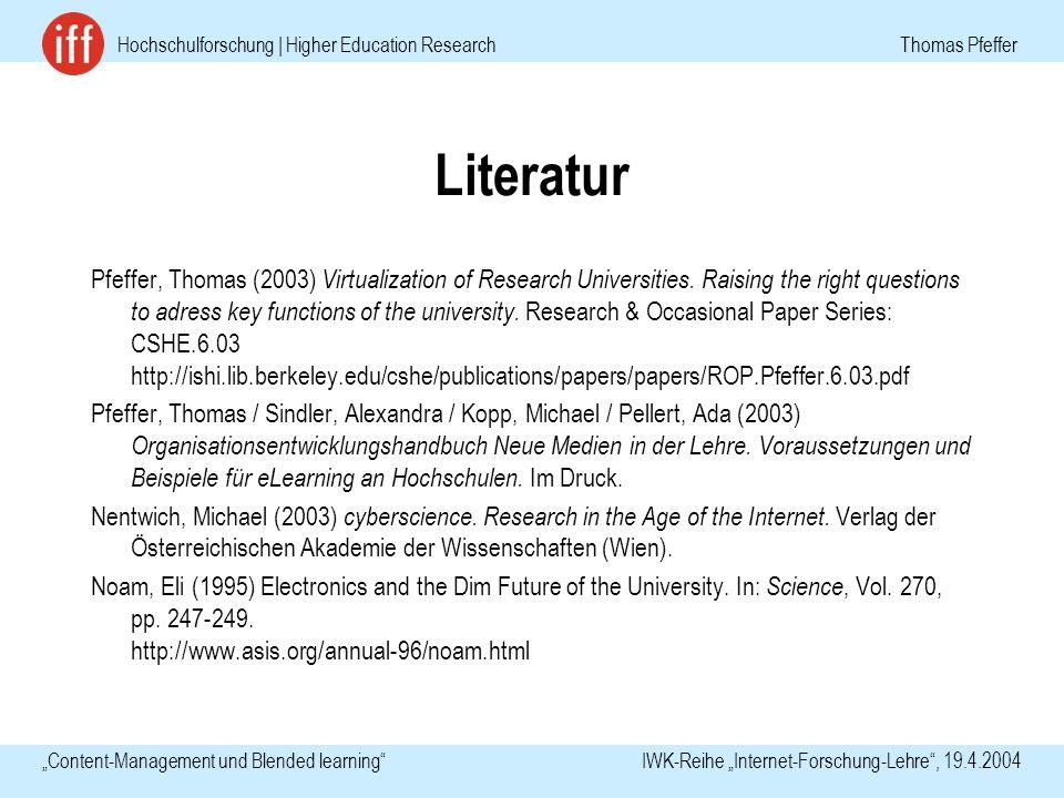 Hochschulforschung | Higher Education Research Thomas Pfeffer Content-Management und Blended learning IWK-Reihe Internet-Forschung-Lehre, 19.4.2004 Literatur Pfeffer, Thomas (2003) Virtualization of Research Universities.