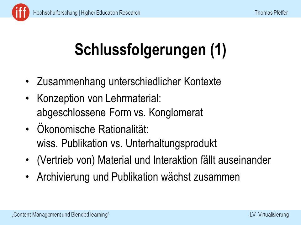 Hochschulforschung | Higher Education Research Thomas Pfeffer Content-Management und Blended learning LV_Virtualisierung Schlussfolgerungen (1) Zusammenhang unterschiedlicher Kontexte Konzeption von Lehrmaterial: abgeschlossene Form vs.