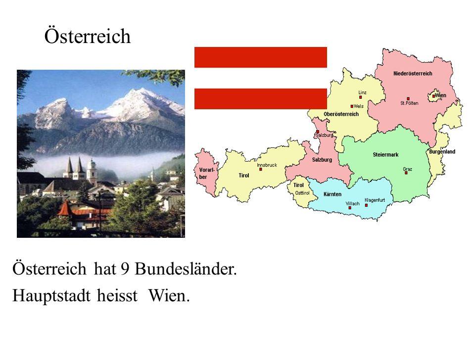 Österreich hat 9 Bundesländer. Hauptstadt heisst Wien. Österreich