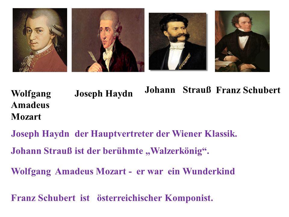 Wolfgang Amadeus Mozart - er war ein Wunderkind Wolfgang Amadeus Mozart Joseph Haydn Johann Strauß Franz Schubert Johann Strauß ist der berühmte Walzerkönig.