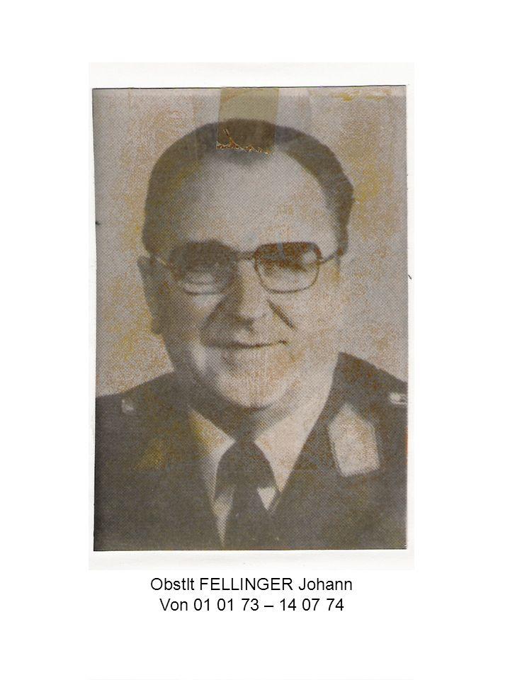 Obstlt FELLINGER Johann Von 01 01 73 – 14 07 74