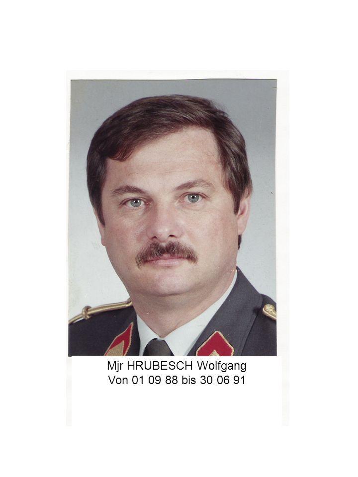 Mjr HRUBESCH Wolfgang Von 01 09 88 bis 30 06 91