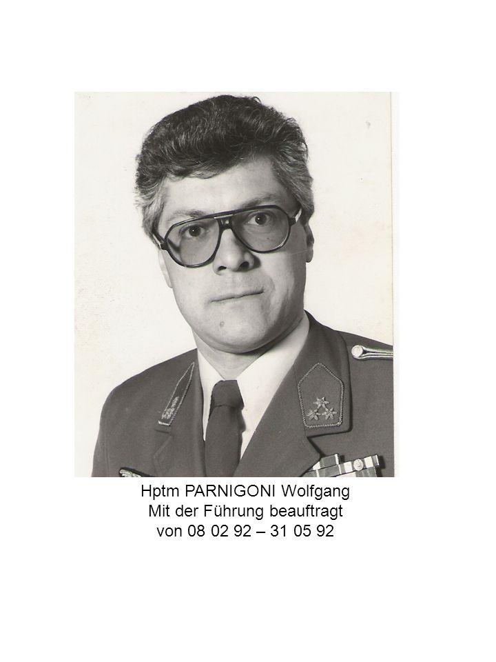 Hptm PARNIGONI Wolfgang Mit der Führung beauftragt von 08 02 92 – 31 05 92