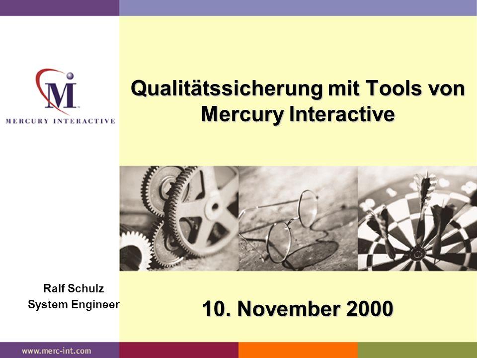 Qualitätssicherung mit Tools von Mercury Interactive Ralf Schulz System Engineer 10. November 2000