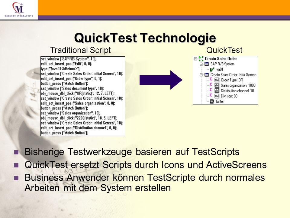 n Bisherige Testwerkzeuge basieren auf TestScripts n QuickTest ersetzt Scripts durch Icons und ActiveScreens n Business Anwender können TestScripte durch normales Arbeiten mit dem System erstellen Traditional ScriptQuickTest QuickTest Technologie