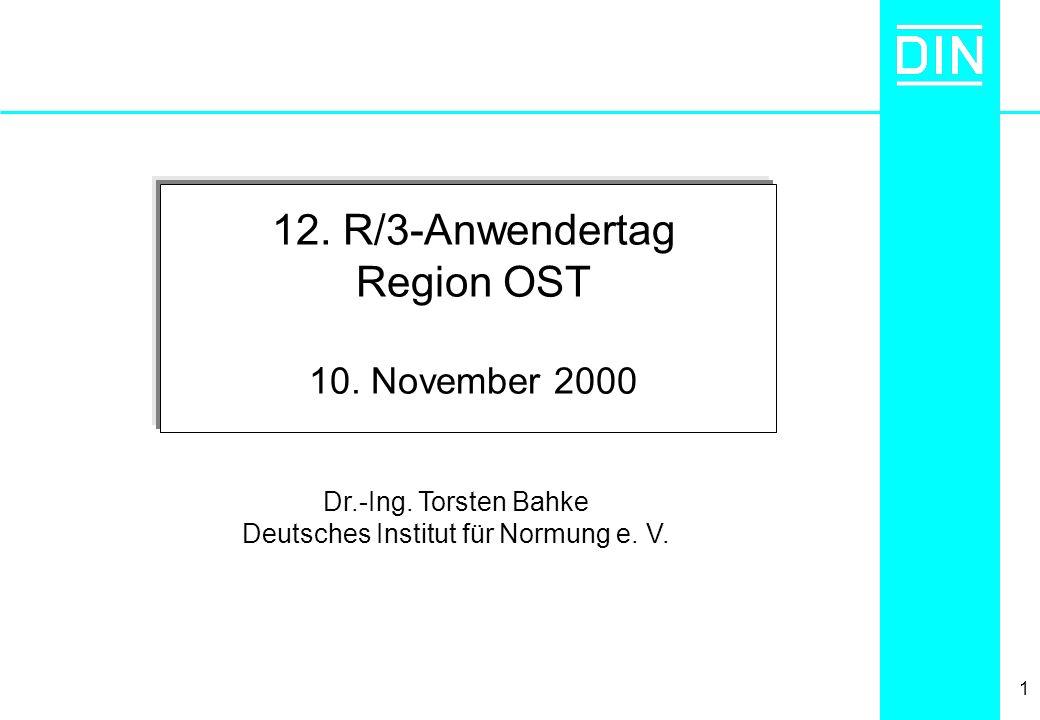 1 12. R/3-Anwendertag Region OST 10. November 2000 Dr.-Ing. Torsten Bahke Deutsches Institut für Normung e. V.