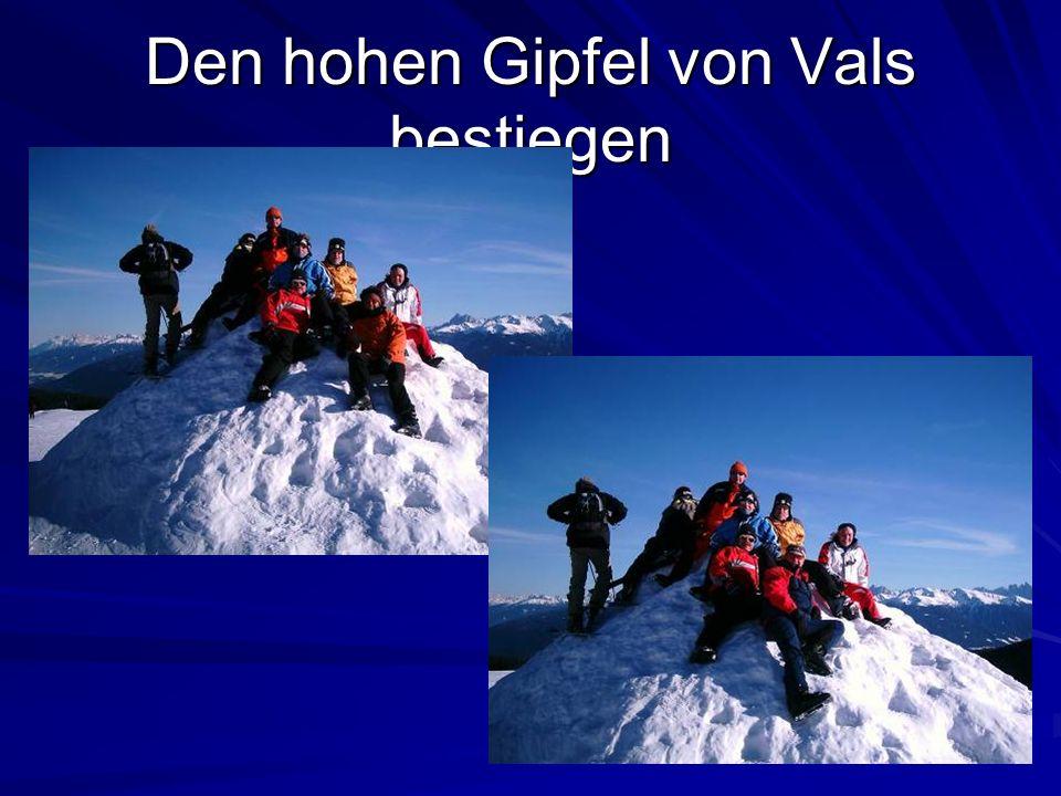 Den hohen Gipfel von Vals bestiegen