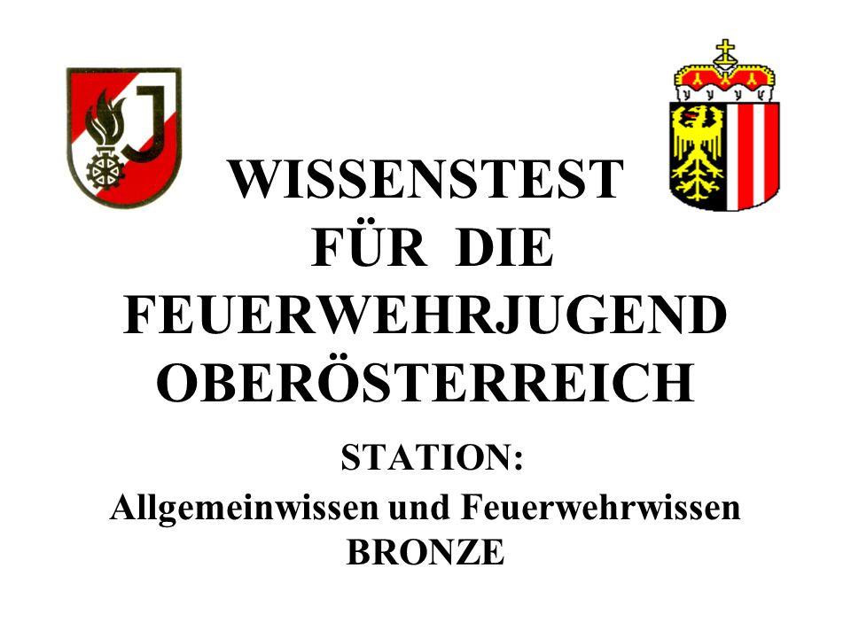 WISSENSTEST FÜR DIE FEUERWEHRJUGEND OBERÖSTERREICH STATION: Allgemeinwissen und Feuerwehrwissen BRONZE
