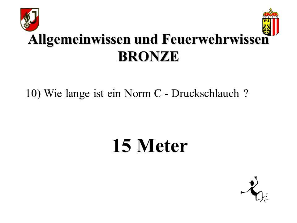 Allgemeinwissen und Feuerwehrwissen BRONZE 15 Meter 10) Wie lange ist ein Norm C - Druckschlauch ?