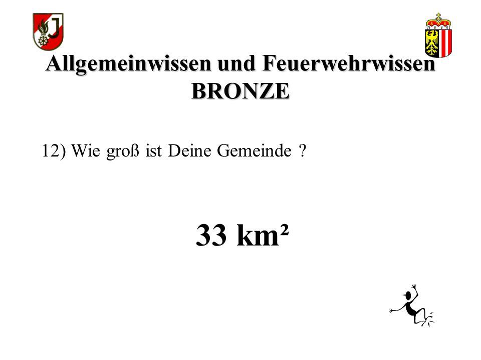 Allgemeinwissen und Feuerwehrwissen BRONZE 33 km² 12) Wie groß ist Deine Gemeinde ?