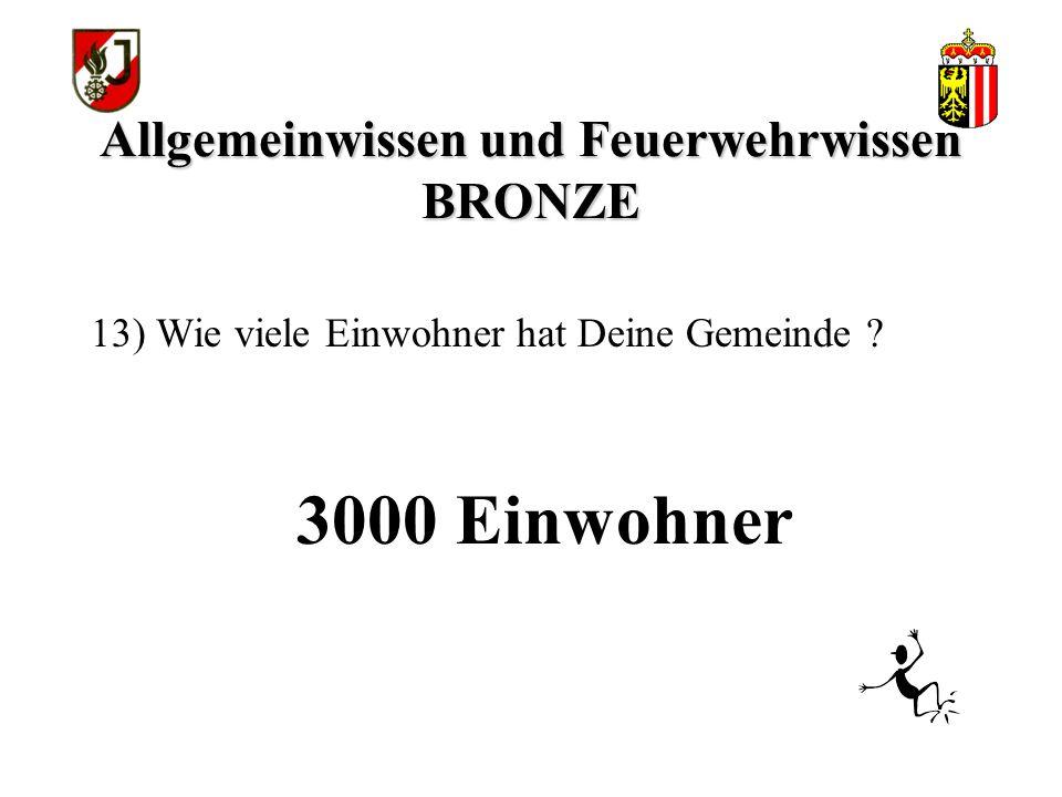 Allgemeinwissen und Feuerwehrwissen BRONZE 3000 Einwohner 13) Wie viele Einwohner hat Deine Gemeinde ?