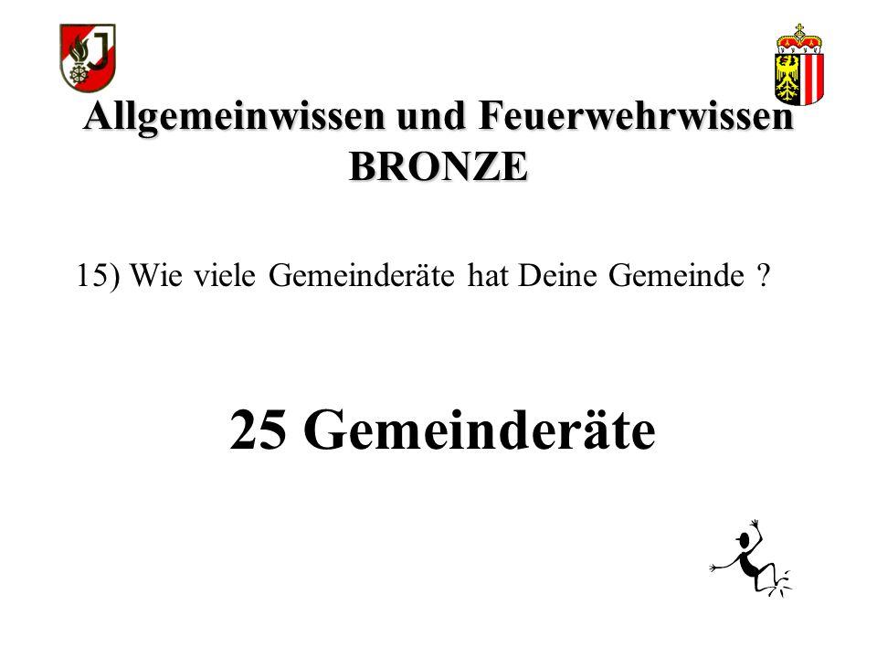 Allgemeinwissen und Feuerwehrwissen BRONZE 25 Gemeinderäte 15) Wie viele Gemeinderäte hat Deine Gemeinde ?