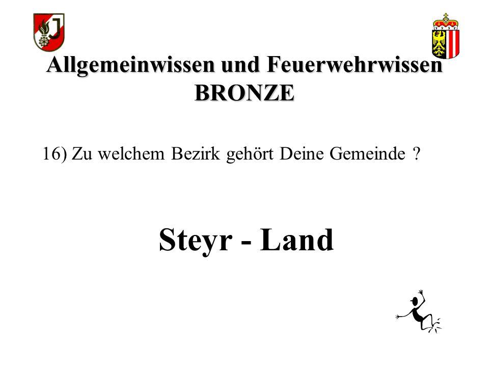 Allgemeinwissen und Feuerwehrwissen BRONZE Steyr - Land 16) Zu welchem Bezirk gehört Deine Gemeinde ?