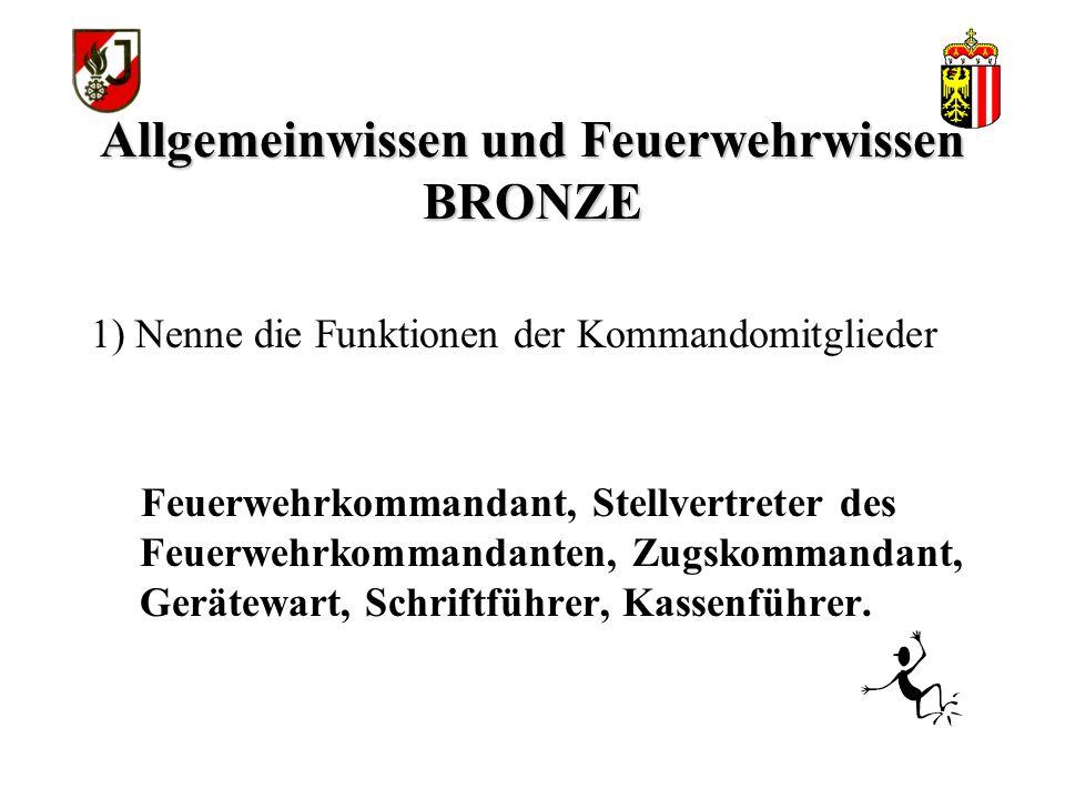 Allgemeinwissen und Feuerwehrwissen BRONZE Feuerwehrkommandant, Stellvertreter des Feuerwehrkommandanten, Zugskommandant, Gerätewart, Schriftführer, Kassenführer.