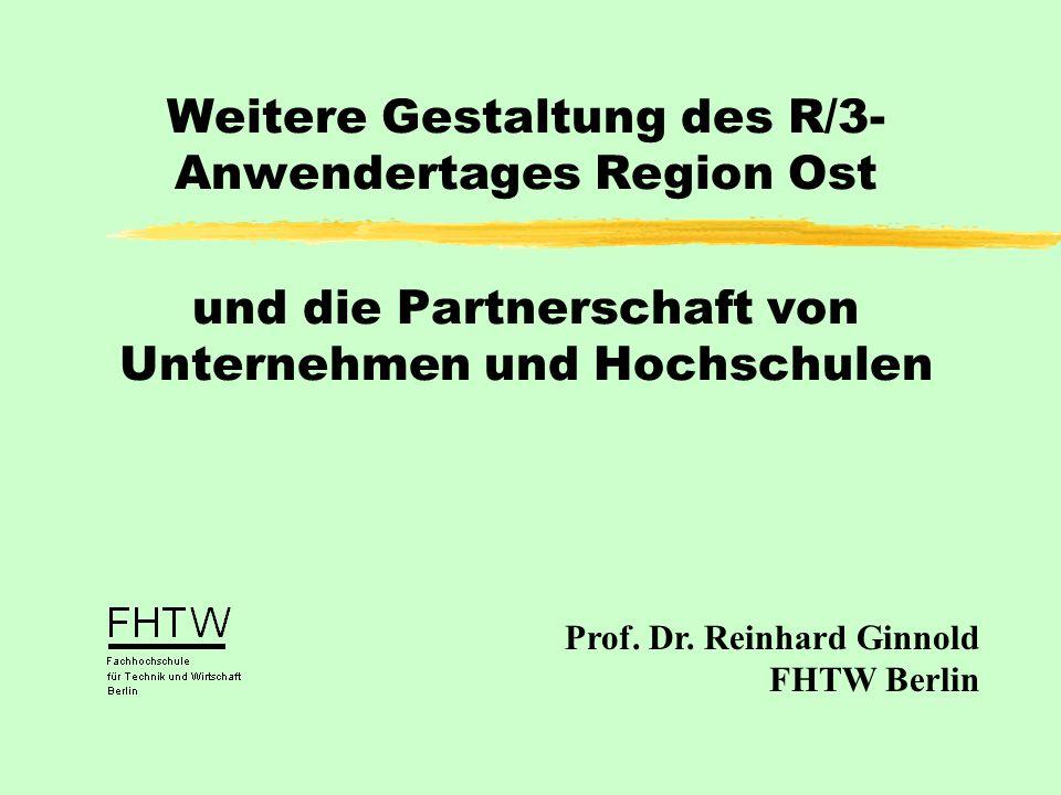 Weitere Gestaltung des R/3- Anwendertages Region Ost und die Partnerschaft von Unternehmen und Hochschulen Prof.