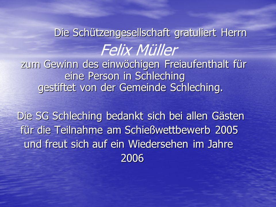 Die Schützengesellschaft gratuliert Herrn Die Schützengesellschaft gratuliert Herrn zum Gewinn des einwöchigen Freiaufenthalt für eine Person in Schleching gestiftet von der Gemeinde Schleching.