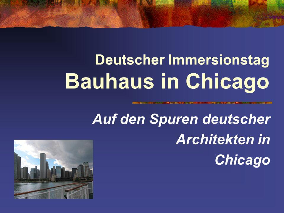 Deutscher Immersionstag Bauhaus in Chicago Auf den Spuren deutscher Architekten in Chicago