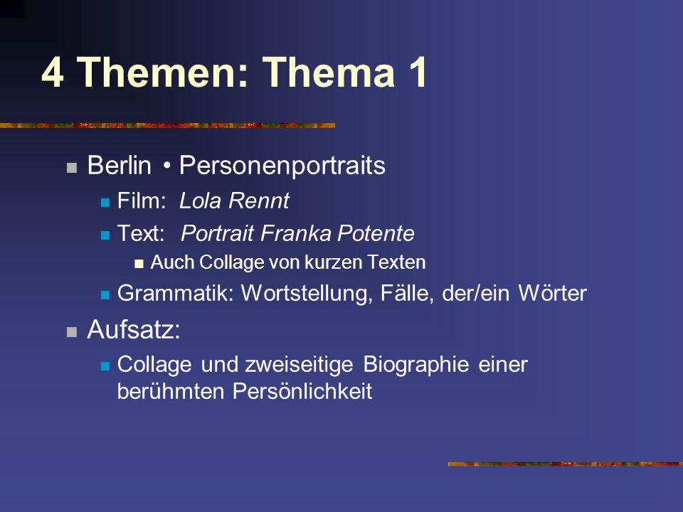 4 Themen: Thema 1 Berlin Personenportraits Film: Lola Rennt Text: Portrait Franka Potente Auch Collage von kurzen Texten Grammatik: Wortstellung, Fäll