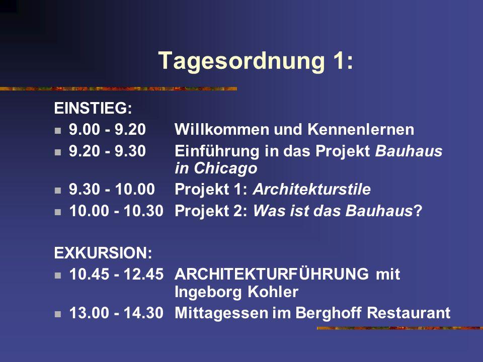 Tagesordnung 1: EINSTIEG: 9.00 - 9.20Willkommen und Kennenlernen 9.20 - 9.30Einführung in das Projekt Bauhaus in Chicago 9.30 - 10.00Projekt 1: Archit