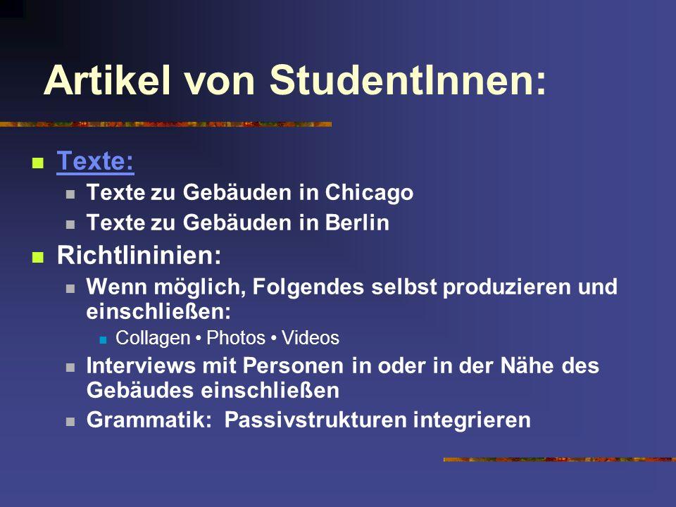 Artikel von StudentInnen: Texte: Texte zu Gebäuden in Chicago Texte zu Gebäuden in Berlin Richtlininien: Wenn möglich, Folgendes selbst produzieren un