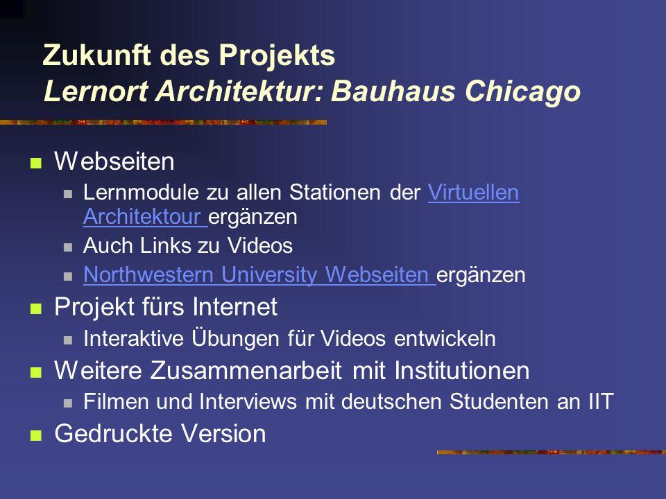Zukunft des Projekts Lernort Architektur: Bauhaus Chicago Webseiten Lernmodule zu allen Stationen der Virtuellen Architektour ergänzenVirtuellen Archi