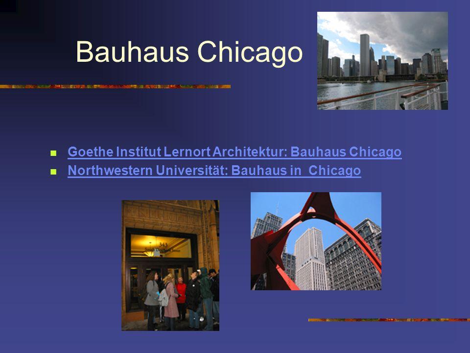Bauhaus Chicago Goethe Institut Lernort Architektur: Bauhaus Chicago Northwestern Universität: Bauhaus in Chicago