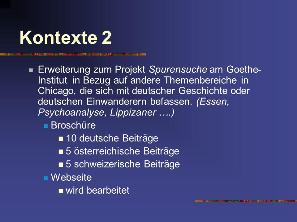 Kontexte 2 Erweiterung zum Projekt Spurensuche am Goethe- Institut in Bezug auf andere Themenbereiche in Chicago, die sich mit deutscher Geschichte od