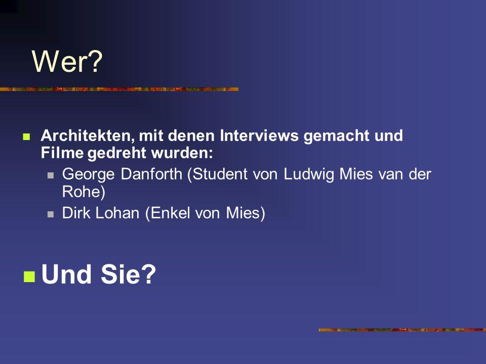 Wer? Architekten, mit denen Interviews gemacht und Filme gedreht wurden: George Danforth (Student von Ludwig Mies van der Rohe) Dirk Lohan (Enkel von