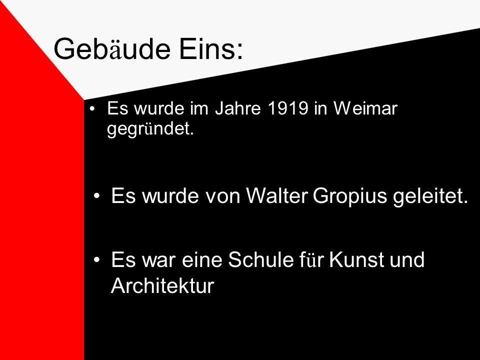 Geb ä ude Eins: Es wurde im Jahre 1919 in Weimar gegr ü ndet.