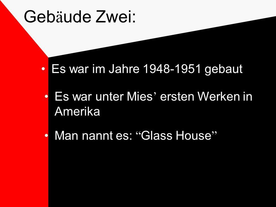 Geb ä ude Zwei: Es war im Jahre 1948-1951 gebaut Es war unter Mies ersten Werken in Amerika Man nannt es: Glass House
