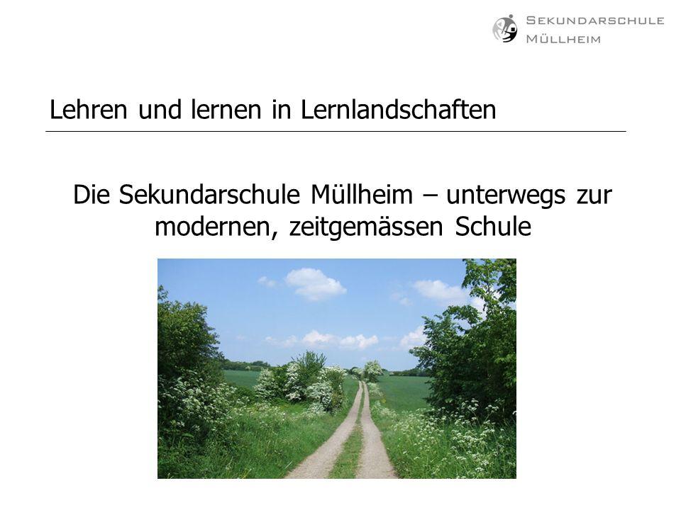 Lehren und lernen in Lernlandschaften Die Sekundarschule Müllheim – unterwegs zur modernen, zeitgemässen Schule