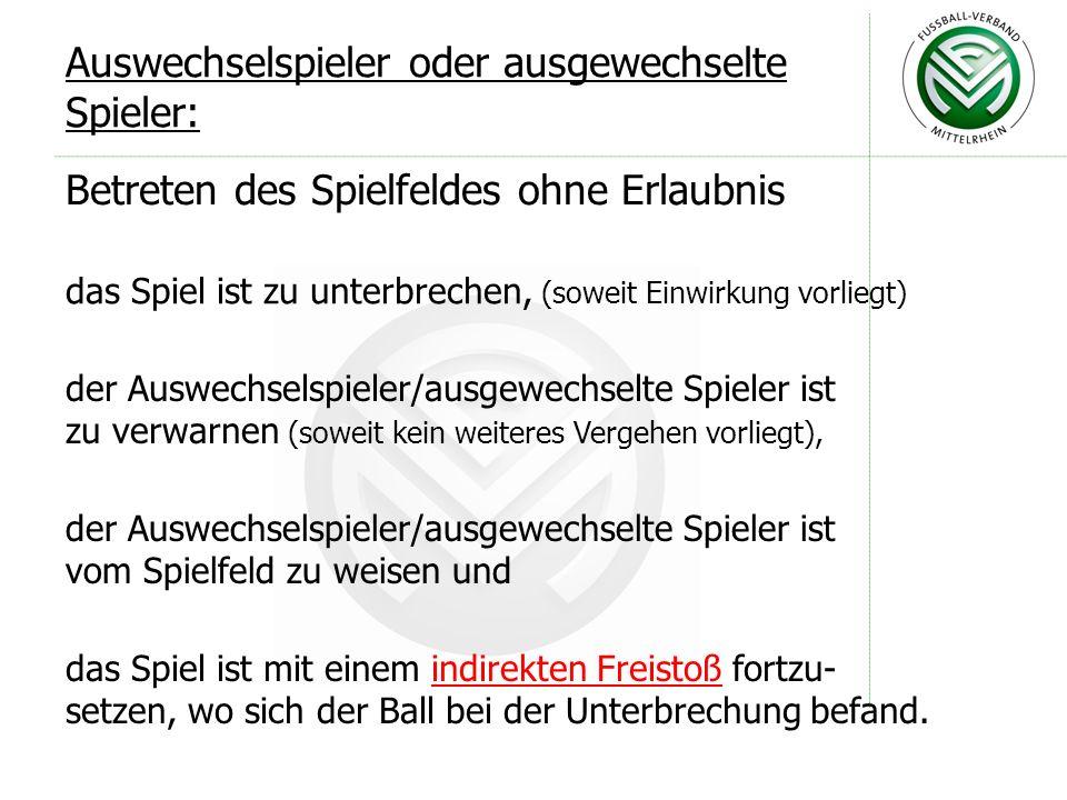 Hierzu auch in Regel 12 und den entsprechenden Anweisungen: Anweisung des DFB Nr. 19, Regelheft Seite 95 Betritt ein Spieler, Auswechselspieler oder a