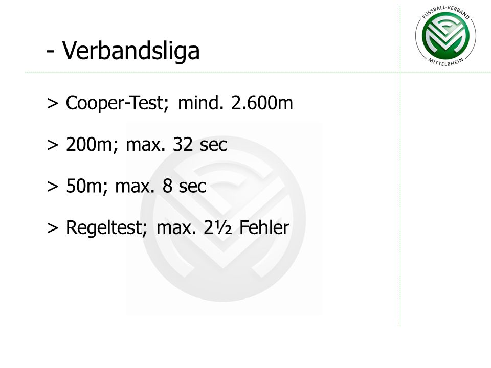 - Oberliga > Cooper-Test; mind. 2.700m > 200m; max. 32 sec > 50m; max. 8 sec > Regeltest; max. 2½ Fehler